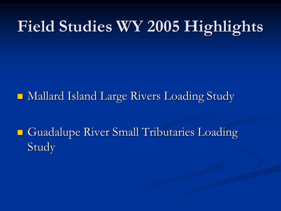 Field Studies WY 2005 Highlights Mallard Island Large Rivers Loading Study Mallard Island Large Rivers Loading Study Guadalupe River Small Tributaries Loading Study Guadalupe River Small Tributaries Loading Study