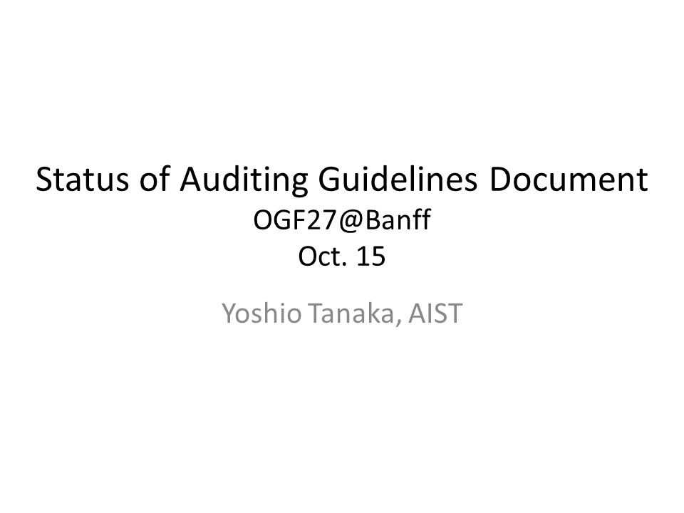 Status of Auditing Guidelines Document Oct. 15 Yoshio Tanaka, AIST