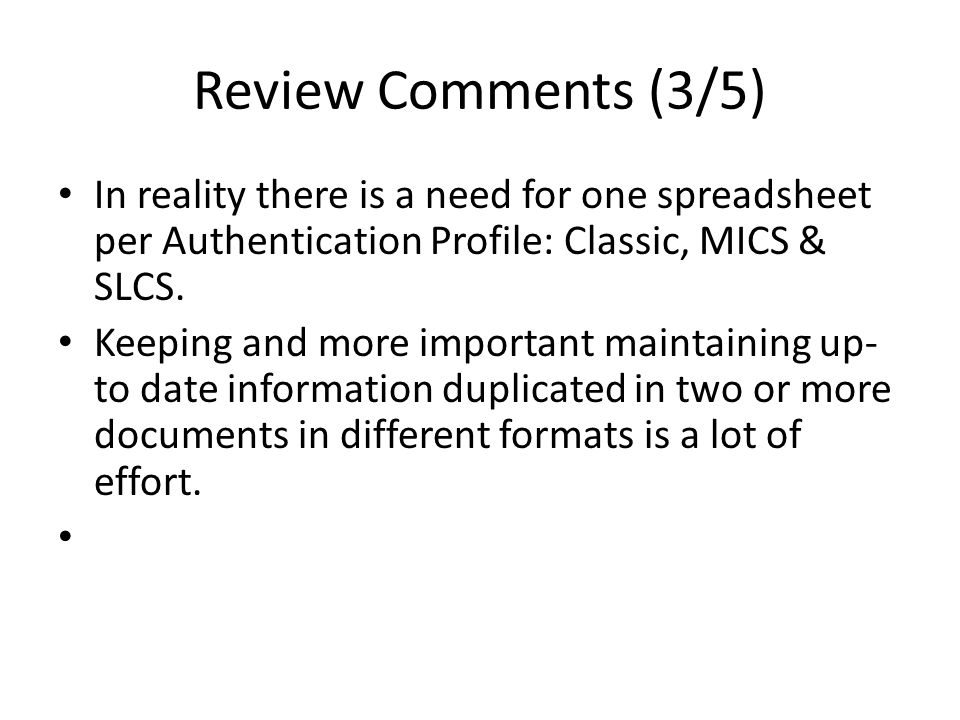 Review Comments (3/5) In reality there is a need for one spreadsheet per Authentication Profile: Classic, MICS & SLCS. Keeping and more important main