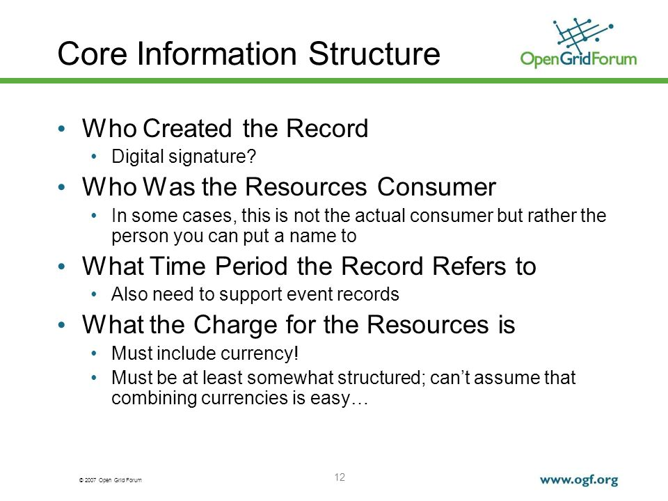 © 2007 Open Grid Forum 12 Core Information Structure Who Created the Record Digital signature.