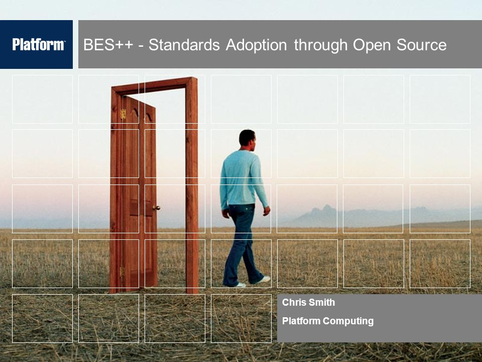 BES++ - Standards Adoption through Open Source Chris Smith Platform Computing