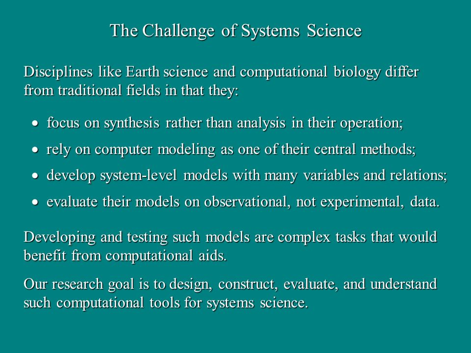 Challenges of Inductive Process Modeling process models characterize behavior of dynamical systems; process models characterize behavior of dynamical systems; variables are mainly continuous and data are unsupervised; variables are mainly continuous and data are unsupervised; observations are not independently and identically distributed; observations are not independently and identically distributed; process models contain unobservable processes and variables; process models contain unobservable processes and variables; multiple processes can interact to produce complex behavior.