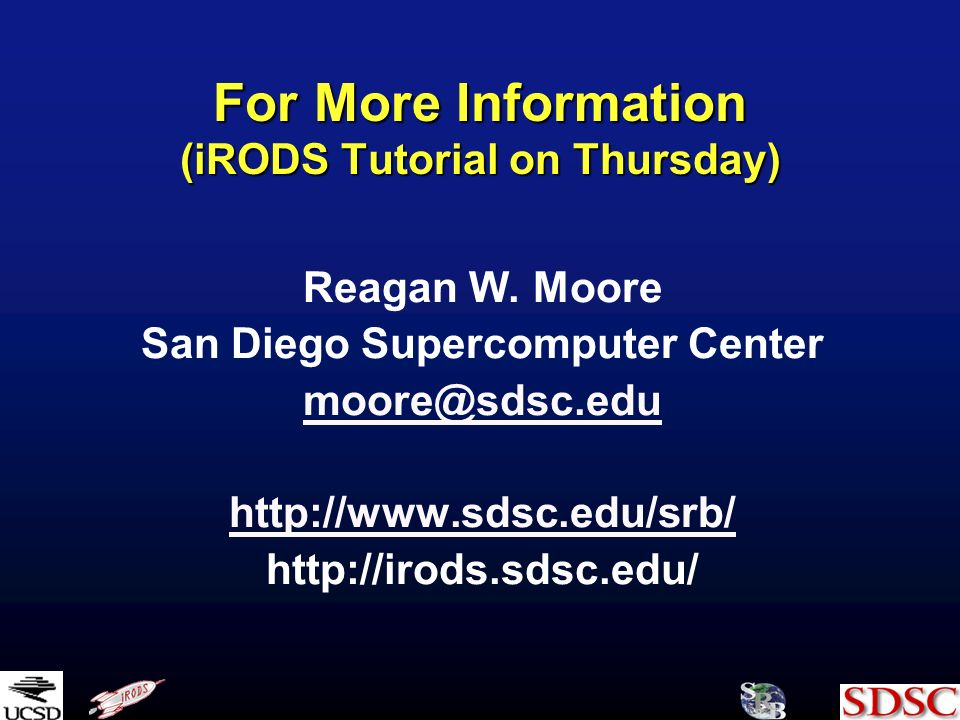 For More Information (iRODS Tutorial on Thursday) Reagan W.