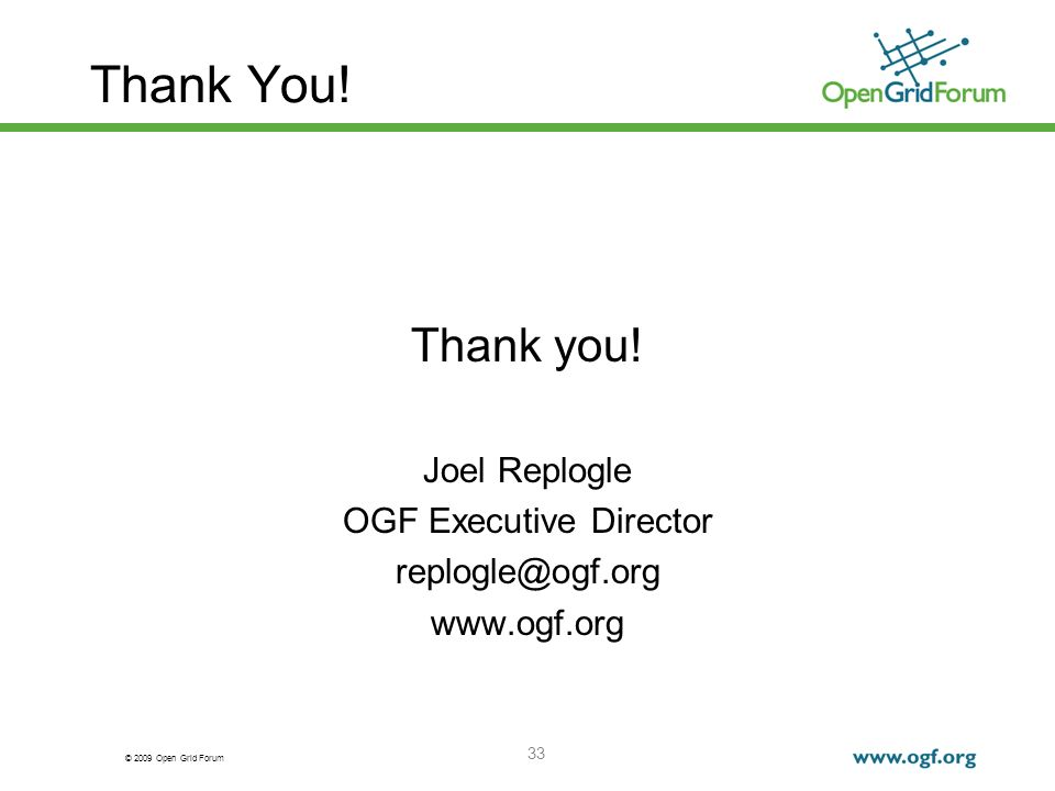 © 2009 Open Grid Forum Thank You. Thank you.