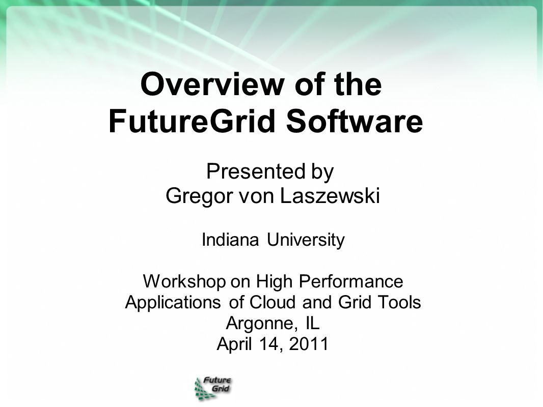 Overview of the FutureGrid Software Presented by Gregor von Laszewski Indiana University Workshop on High Performance Applications of Cloud and Grid T