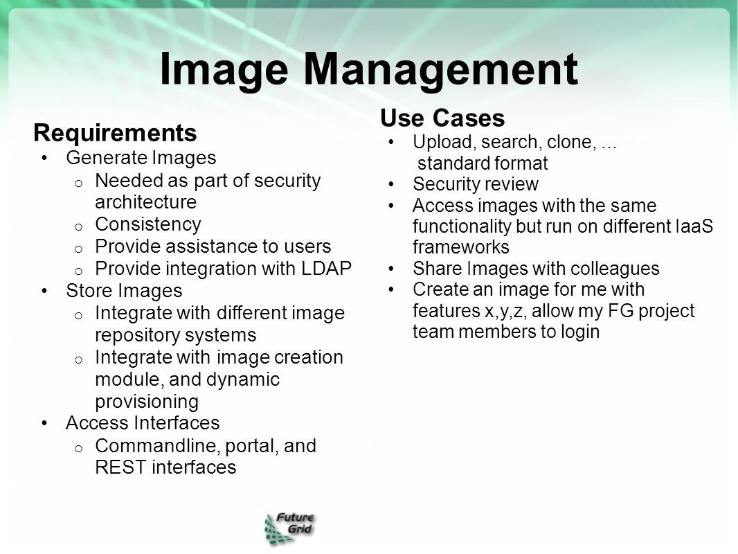 Image Management Requirements Generate Images o Needed as part of security architecture o Consistency o Provide assistance to users o Provide integrat