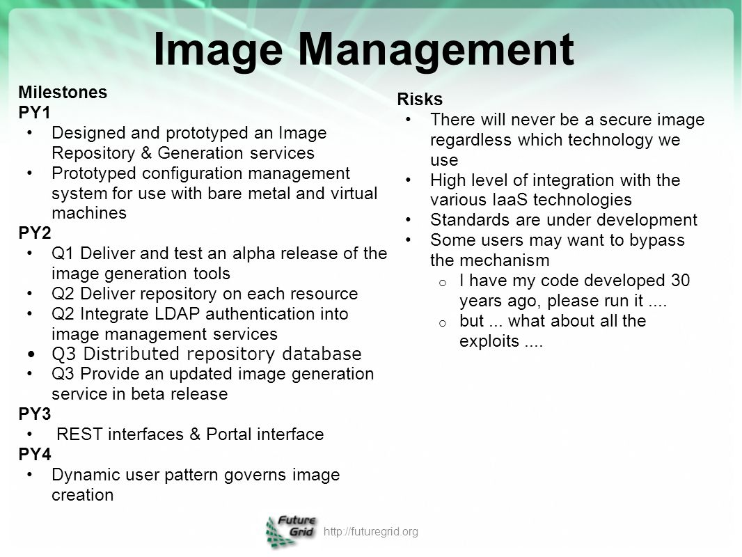 Image Management http://futuregrid.org Milestones PY1 Designed and prototyped an Image Repository & Generation services Prototyped configuration manag
