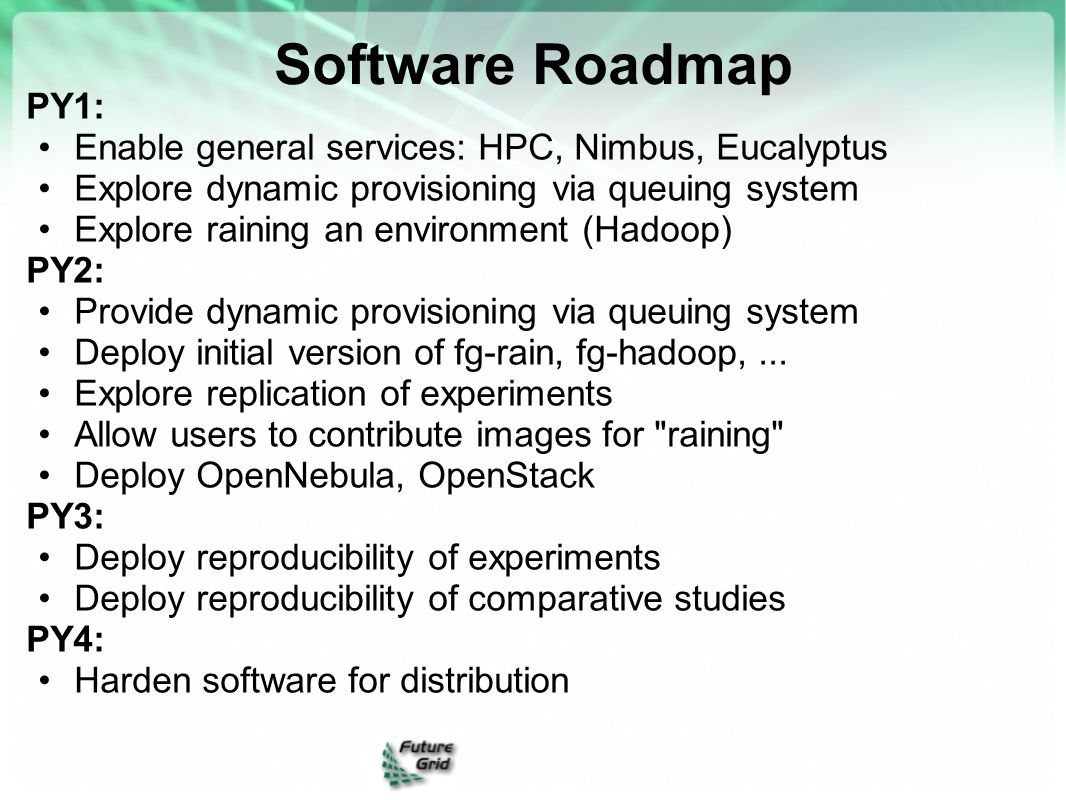 Software Roadmap PY1: Enable general services: HPC, Nimbus, Eucalyptus Explore dynamic provisioning via queuing system Explore raining an environment