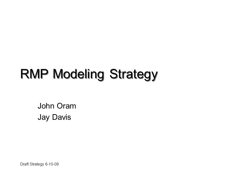 Draft Strategy 6-10-09 RMP Modeling Strategy John Oram Jay Davis