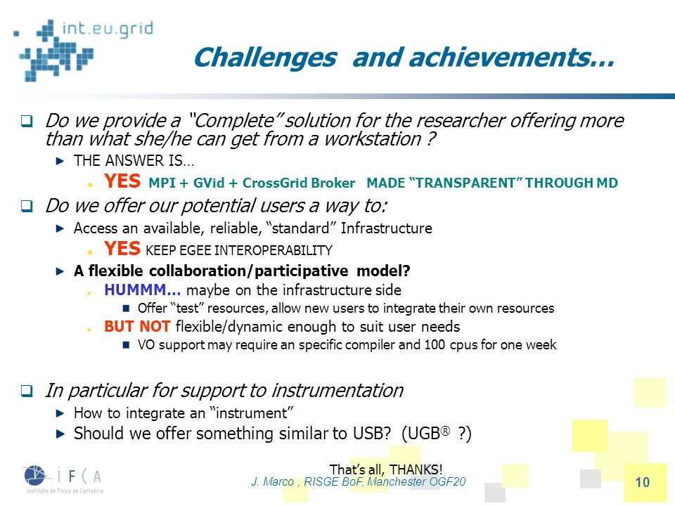 J. Marco, RISGE BoF, Manchester OGF20 10 Challenges and achievements… Do we provide a Complete solution for the researcher offering more than what she