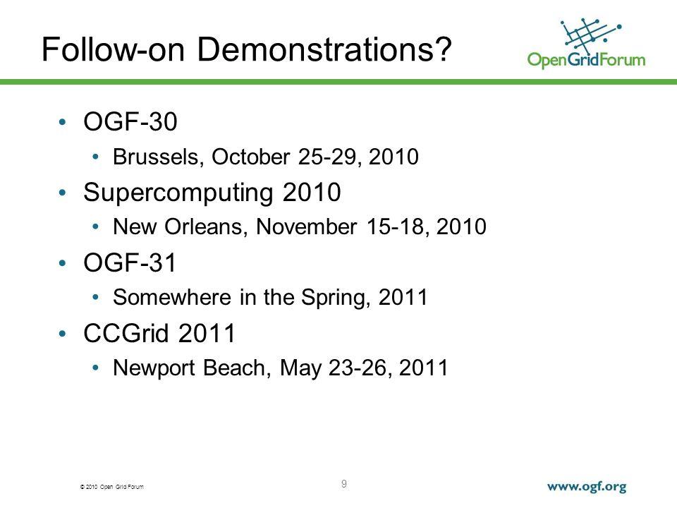 © 2010 Open Grid Forum Follow-on Demonstrations? OGF-30 Brussels, October 25-29, 2010 Supercomputing 2010 New Orleans, November 15-18, 2010 OGF-31 Som