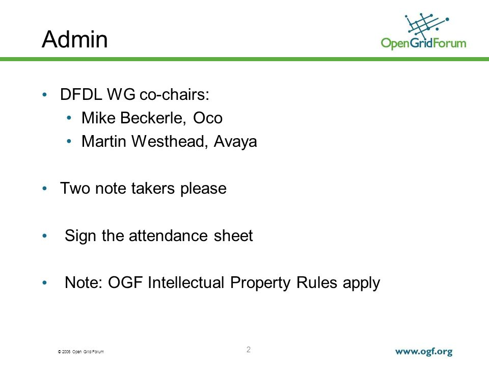 © 2006 Open Grid Forum 2 Admin DFDL WG co-chairs: Mike Beckerle, Oco Martin Westhead, Avaya Two note takers please Sign the attendance sheet Note: OGF