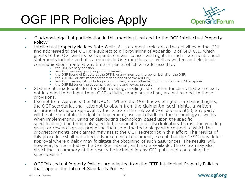 © 2006 Open Grid Forum 3 OGF IPR Policies Apply I acknowledge that participation in this meeting is subject to the OGF Intellectual Property Policy. I