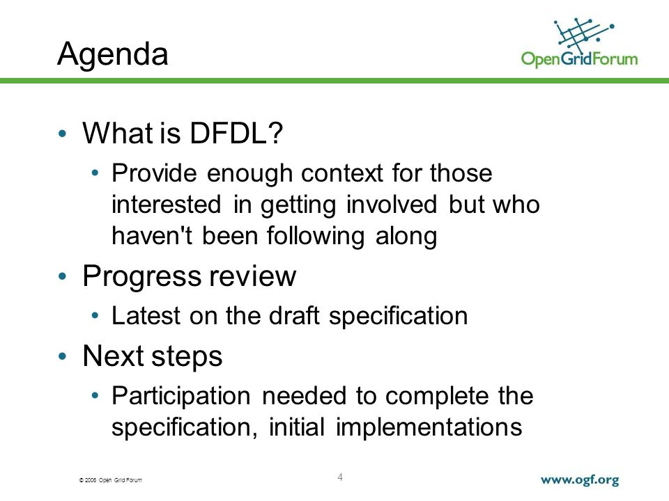 © 2006 Open Grid Forum 4 Agenda What is DFDL? Provide enough context for those interested in getting involved but who haven't been following along Pro