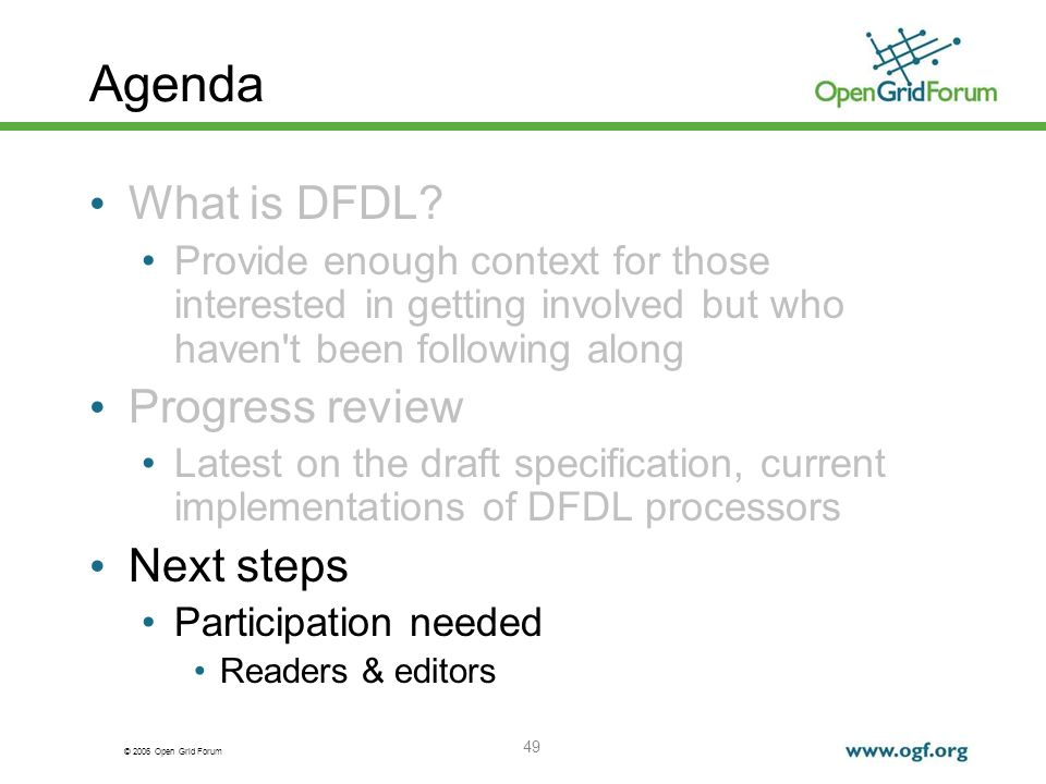 © 2006 Open Grid Forum 49 Agenda What is DFDL? Provide enough context for those interested in getting involved but who haven't been following along Pr