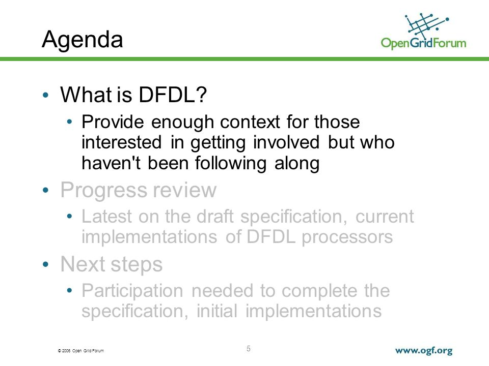 © 2006 Open Grid Forum 5 Agenda What is DFDL? Provide enough context for those interested in getting involved but who haven't been following along Pro