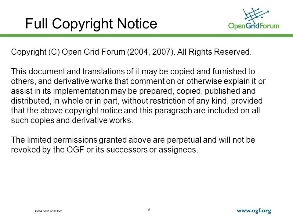 © 2006 Open Grid Forum 56 Full Copyright Notice Copyright (C) Open Grid Forum (2004, 2007). All Rights Reserved. This document and translations of it