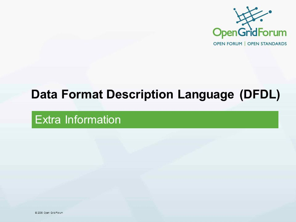 © 2006 Open Grid Forum Data Format Description Language (DFDL) Extra Information