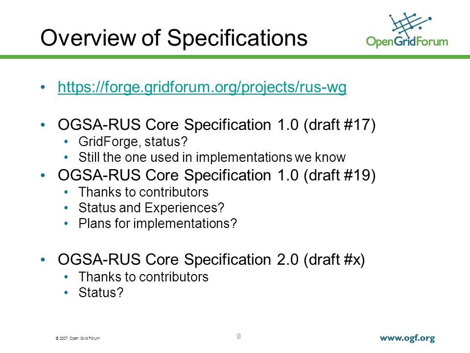 © 2007 Open Grid Forum 8 Overview of Specifications https://forge.gridforum.org/projects/rus-wg OGSA-RUS Core Specification 1.0 (draft #17) GridForge,