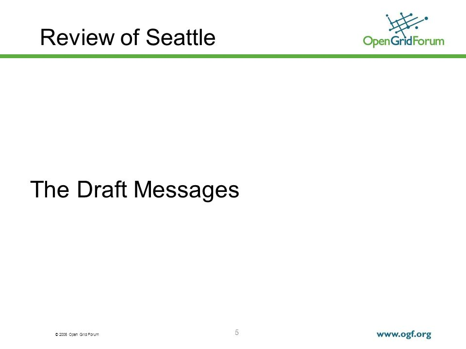 © 2006 Open Grid Forum 5 Review of Seattle The Draft Messages
