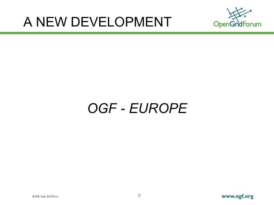 © 2006 Open Grid Forum 9 A NEW DEVELOPMENT OGF - EUROPE