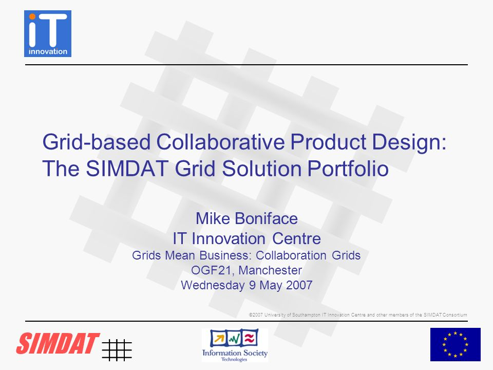 ©2006 University of Southampton IT Innovation Centre GRIA: A Grid for business Open Source Grid middleware for supporting B2B collaborations based on a service-oriented architecture Easy to use yet powerful functionality –business-to-business accounting and service level agreements –dynamic trust and security –distributed file transfer, storage and processing –distributed database access using OGSA-DAI –distributed inter-domain workflow composition, enactment and publication using Taverna/Freefluo –cross-platform, running on Windows XP and various Linux distributions –developers kit for new managed application services Available free and open source from http://www.gria.org