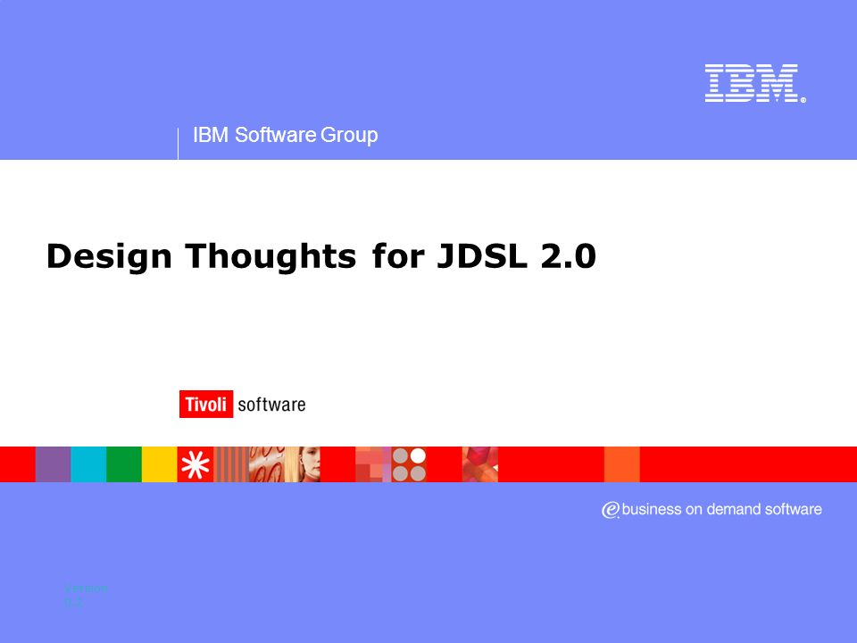 IBM Software Group ® Design Thoughts for JDSL 2.0 Version 0.2