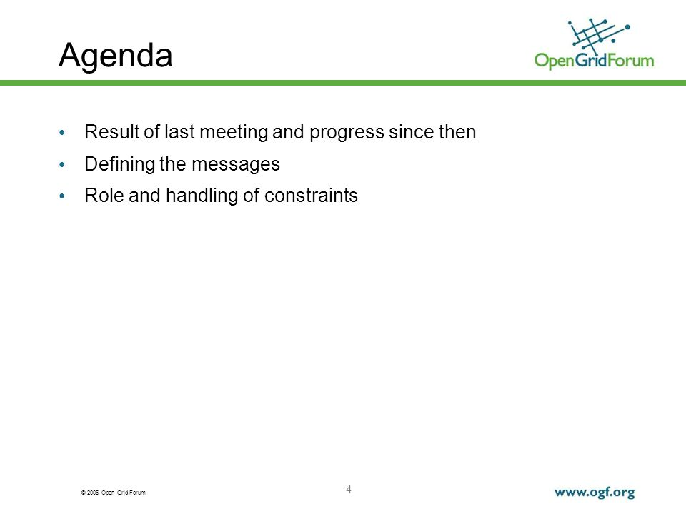 © 2006 Open Grid Forum 4 Agenda Result of last meeting and progress since then Defining the messages Role and handling of constraints