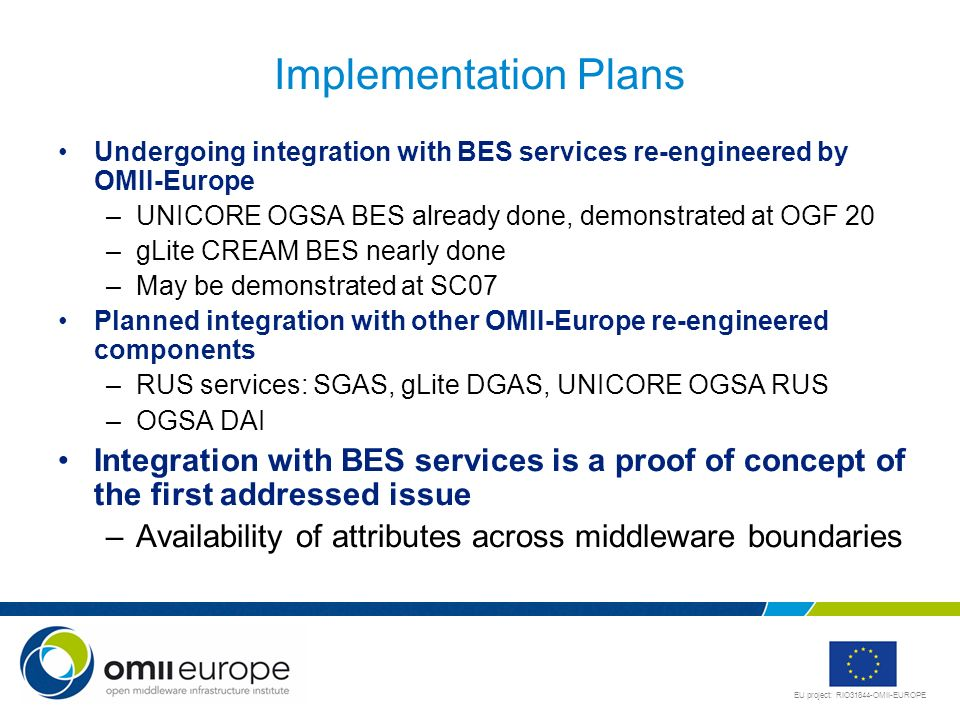 EU project: RIO31844-OMII-EUROPE Implementation Plans Undergoing integration with BES services re-engineered by OMII-Europe –UNICORE OGSA BES already