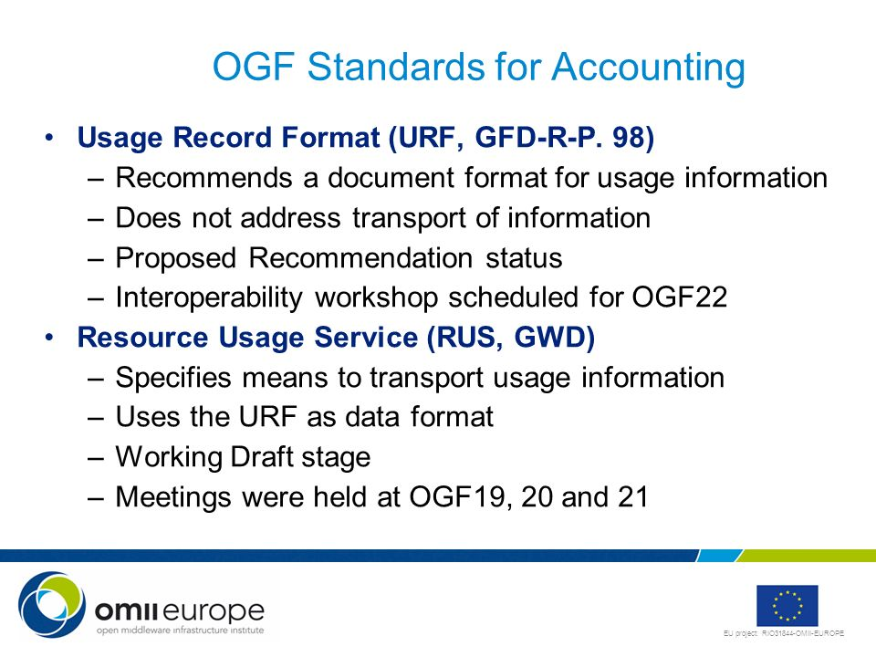 EU project: RIO31844-OMII-EUROPE OGF Standards for Accounting Usage Record Format (URF, GFD-R-P. 98) –Recommends a document format for usage informati