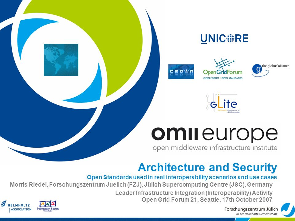 Architecture and Security Open Standards used in real interoperability scenarios and use cases Morris Riedel, Forschungszentrum Juelich (FZJ), Jülich