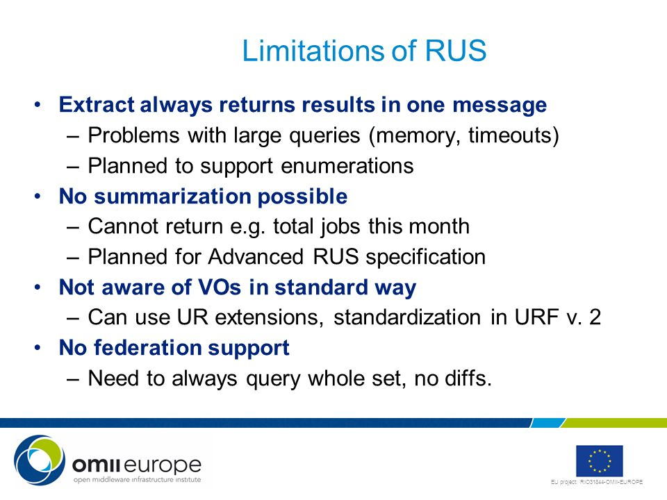 EU project: RIO31844-OMII-EUROPE Limitations of RUS Extract always returns results in one message –Problems with large queries (memory, timeouts) –Pla