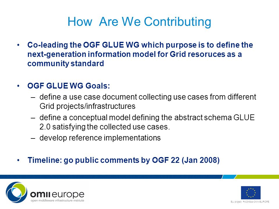 EU project: RIO31844-OMII-EUROPE How Are We Contributing Co-leading the OGF GLUE WG which purpose is to define the next-generation information model f