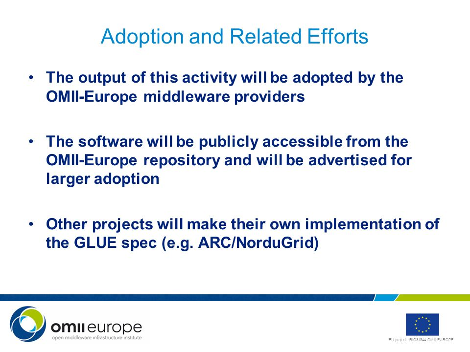 EU project: RIO31844-OMII-EUROPE Adoption and Related Efforts The output of this activity will be adopted by the OMII-Europe middleware providers The