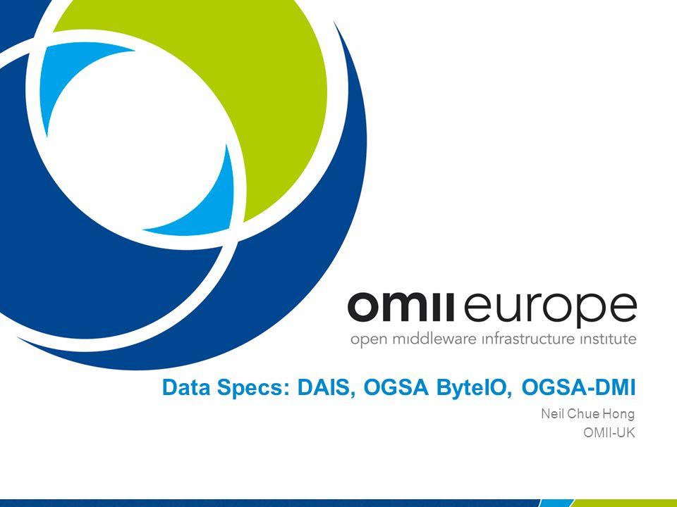 Data Specs: DAIS, OGSA ByteIO, OGSA-DMI Neil Chue Hong OMII-UK