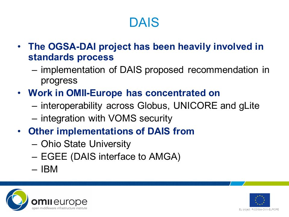EU project: RIO31844-OMII-EUROPE DAIS The OGSA-DAI project has been heavily involved in standards process –implementation of DAIS proposed recommendat
