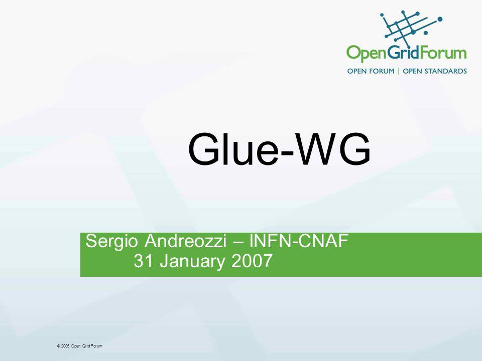 © 2006 Open Grid Forum Glue-WG Sergio Andreozzi – INFN-CNAF 31 January 2007