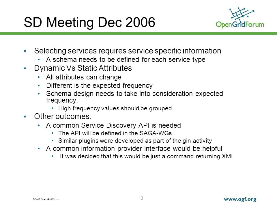 © 2006 Open Grid Forum 13 SD Meeting Dec 2006 Selecting services requires service specific information A schema needs to be defined for each service t