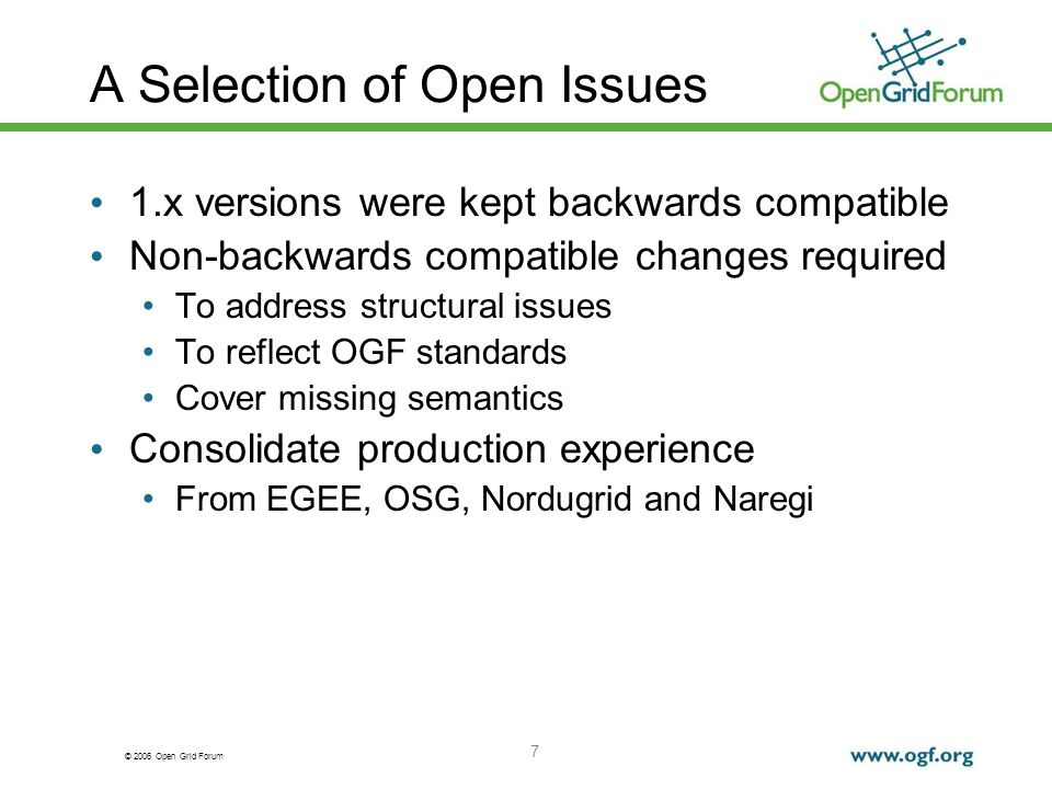 © 2006 Open Grid Forum 7 A Selection of Open Issues 1.x versions were kept backwards compatible Non-backwards compatible changes required To address s