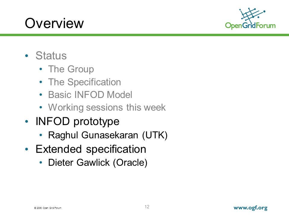 © 2006 Open Grid Forum 12 Overview Status The Group The Specification Basic INFOD Model Working sessions this week INFOD prototype Raghul Gunasekaran