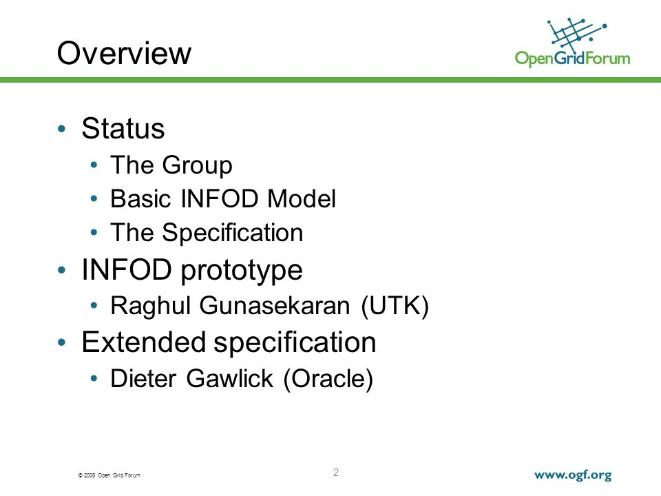 © 2006 Open Grid Forum 2 Overview Status The Group Basic INFOD Model The Specification INFOD prototype Raghul Gunasekaran (UTK) Extended specification