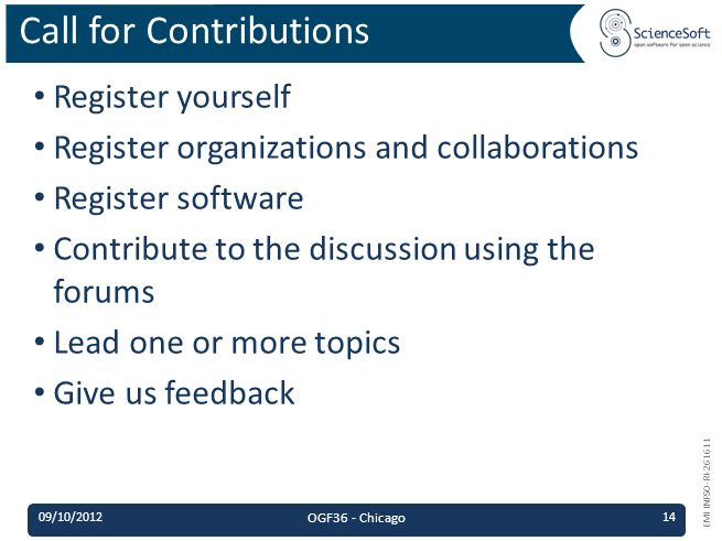 EMI INFSO-RI-261611 Register yourself Register organizations and collaborations Register software Contribute to the discussion using the forums Lead one or more topics Give us feedback Call for Contributions 09/10/2012 OGF36 - Chicago 14