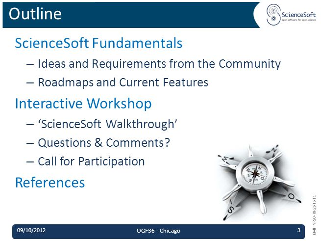EMI INFSO-RI-261611 ScienceSoft Fundamentals – Ideas and Requirements from the Community – Roadmaps and Current Features Interactive Workshop – ScienceSoft Walkthrough – Questions & Comments.