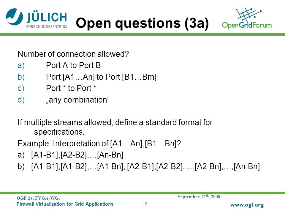 September 17 th, 2008 OGF 24, FVGA-WG: Firewall Virtualization for Grid Applications 18 Open questions (3a) Number of connection allowed.