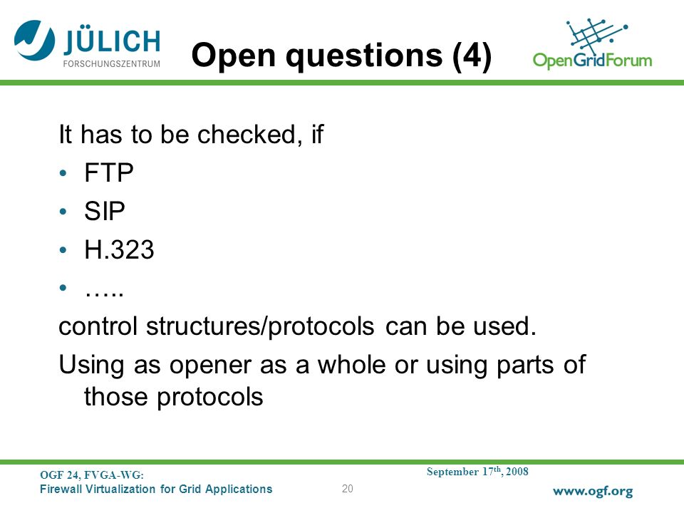 September 17 th, 2008 OGF 24, FVGA-WG: Firewall Virtualization for Grid Applications 20 Open questions (4) It has to be checked, if FTP SIP H.323 …..