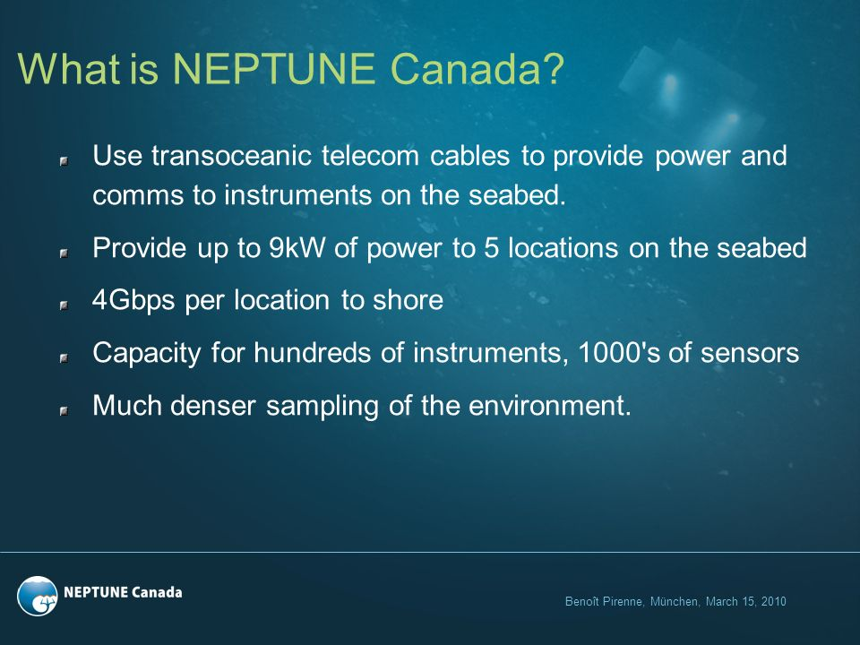 Benoît Pirenne, München, March 15, 2010 What is NEPTUNE Canada.