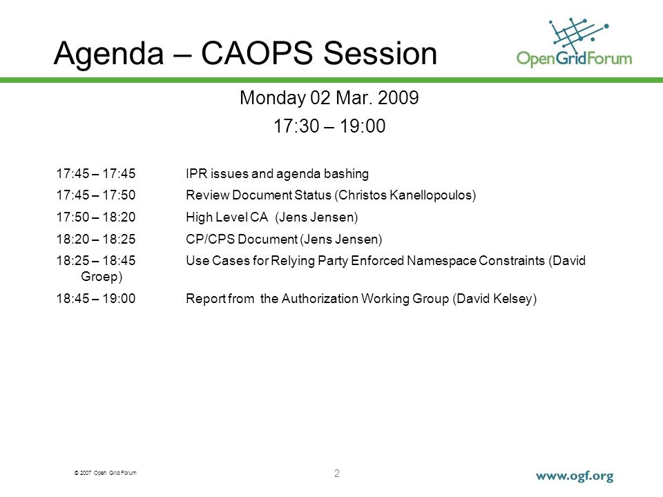 © 2007 Open Grid Forum Agenda – CAOPS Session 2 Monday 02 Mar.
