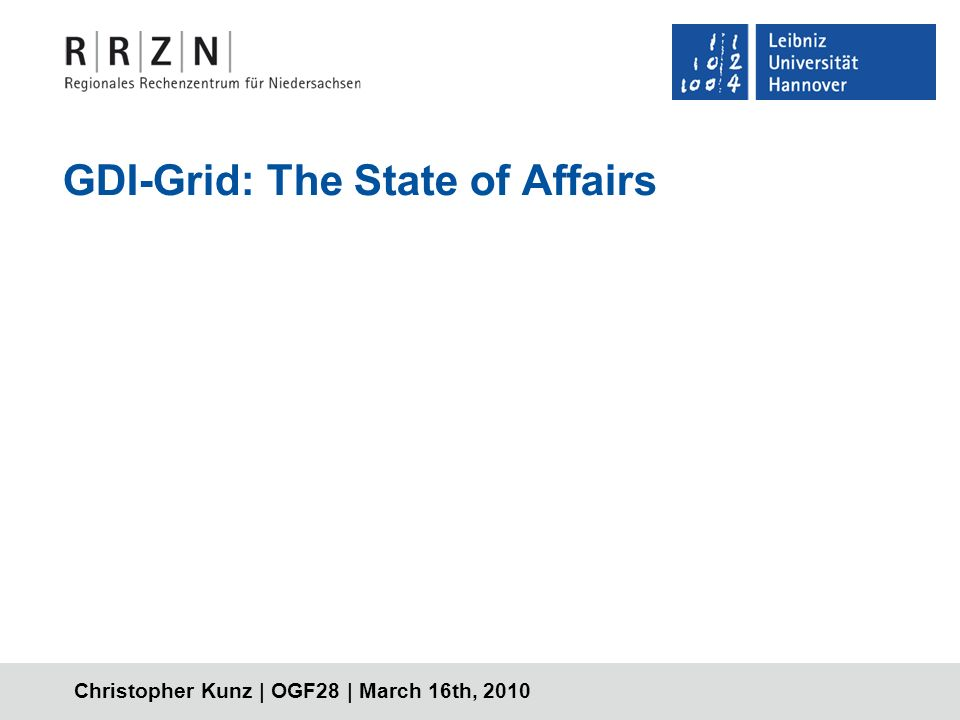 Christopher Kunz | OGF28 | March 16th, 2010 GDI-Grid: The State of Affairs