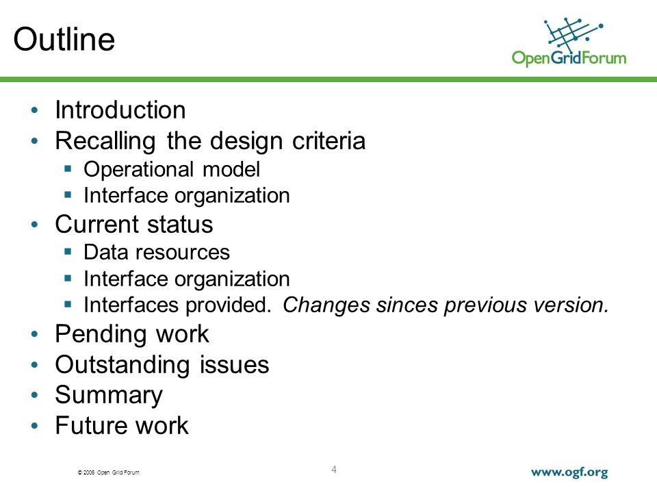 © 2006 Open Grid Forum 4 Outline Introduction Recalling the design criteria Operational model Interface organization Current status Data resources Interface organization Interfaces provided.