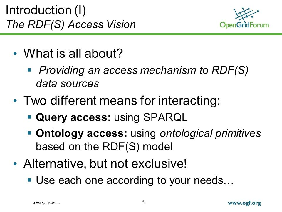 © 2006 Open Grid Forum 5 Introduction (I) The RDF(S) Access Vision What is all about? Providing an access mechanism to RDF(S) data sources Two differe